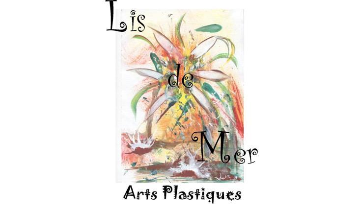 LIS DE MER – ARTS PLASTIQUES
